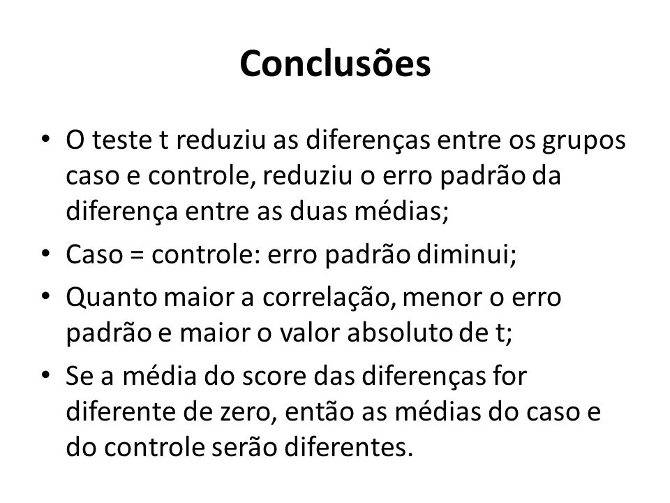 Conclusões O teste t reduziu as diferenças entre os grupos caso e controle, reduziu o erro padrão da diferença entre as duas médias;