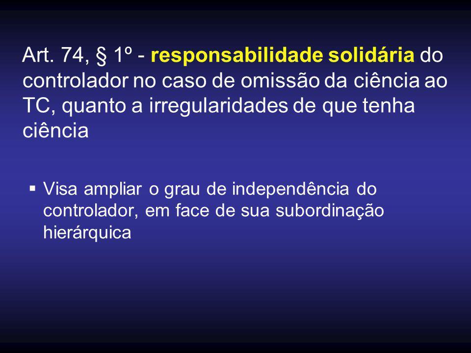Art. 74, § 1º - responsabilidade solidária do controlador no caso de omissão da ciência ao TC, quanto a irregularidades de que tenha ciência