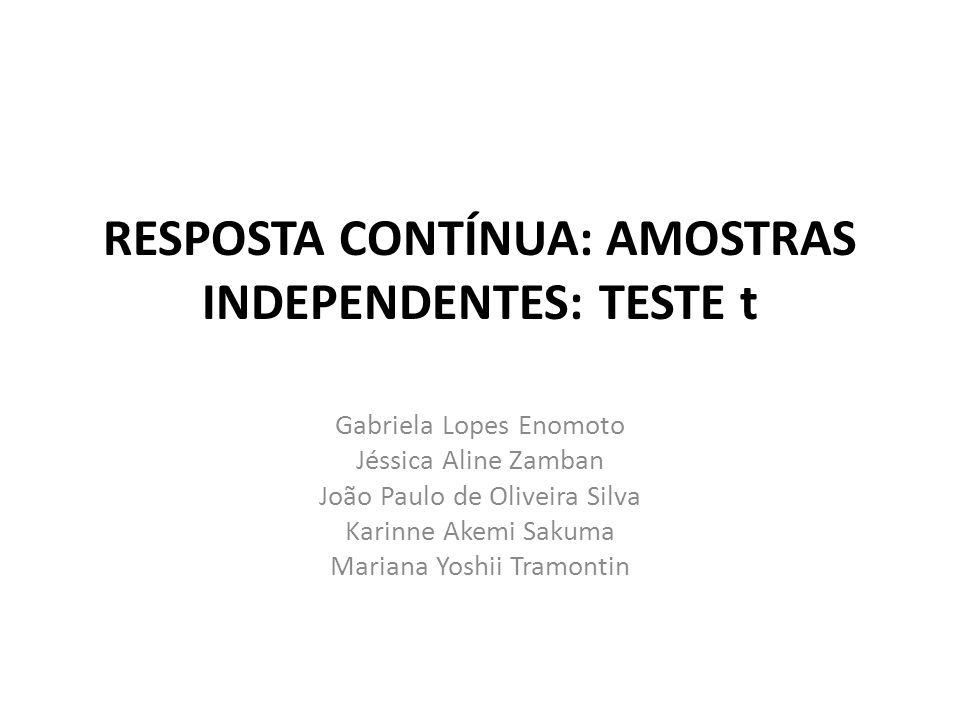 RESPOSTA CONTÍNUA: AMOSTRAS INDEPENDENTES: TESTE t
