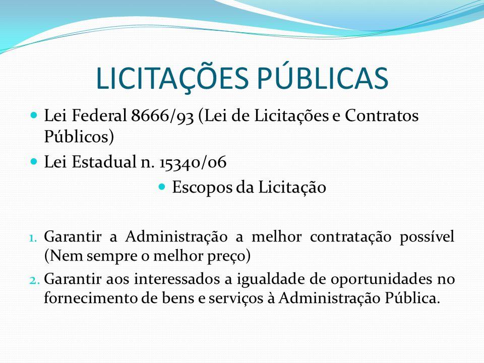LICITAÇÕES PÚBLICAS Lei Federal 8666/93 (Lei de Licitações e Contratos Públicos) Lei Estadual n. 15340/06.
