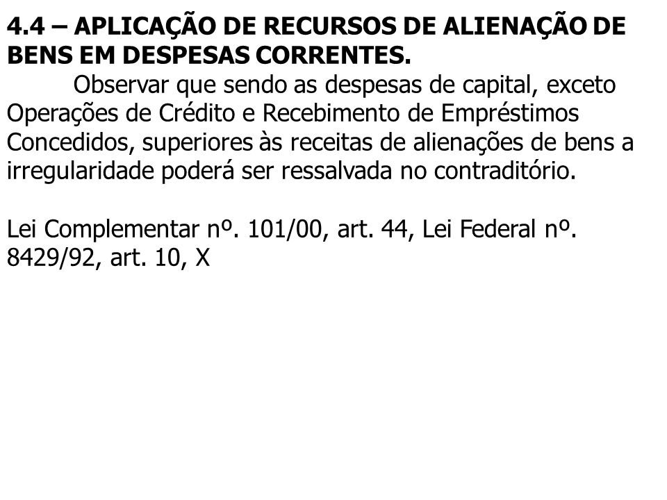 4.4 – APLICAÇÃO DE RECURSOS DE ALIENAÇÃO DE BENS EM DESPESAS CORRENTES.