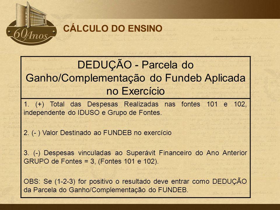 CÁLCULO DO ENSINO DEDUÇÃO - Parcela do Ganho/Complementação do Fundeb Aplicada no Exercício.