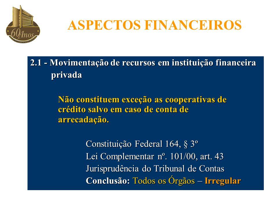 ASPECTOS FINANCEIROS 2.1 - Movimentação de recursos em instituição financeira. privada.