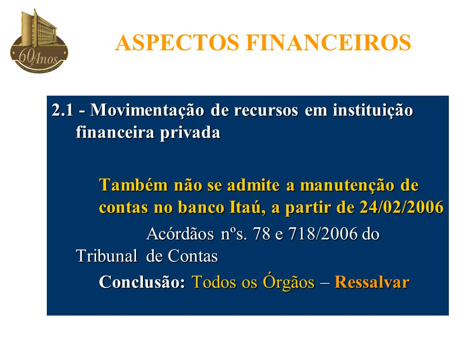 ASPECTOS FINANCEIROS 2.1 - Movimentação de recursos em instituição financeira privada.