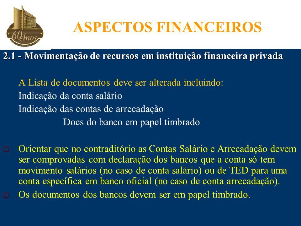 ASPECTOS FINANCEIROS 2.1 - Movimentação de recursos em instituição financeira privada. A Lista de documentos deve ser alterada incluindo: