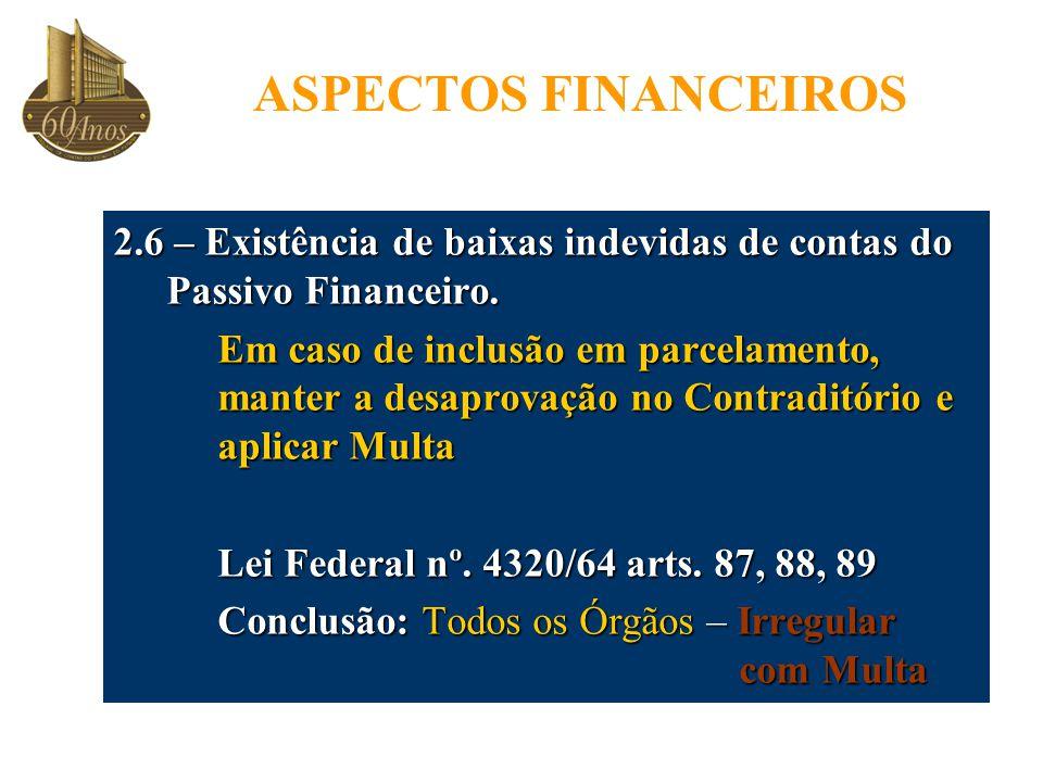 ASPECTOS FINANCEIROS 2.6 – Existência de baixas indevidas de contas do Passivo Financeiro.