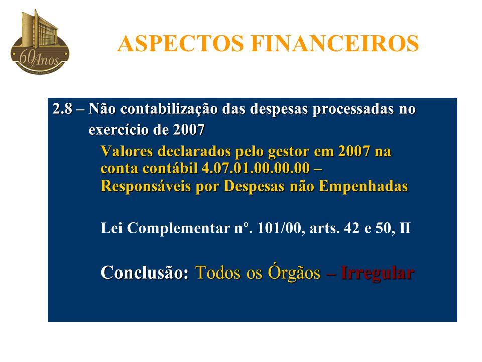 ASPECTOS FINANCEIROS 2.8 – Não contabilização das despesas processadas no. exercício de 2007.