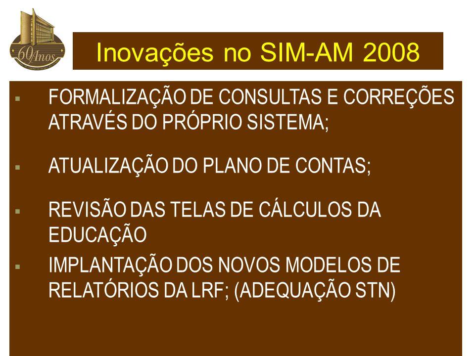 Inovações no SIM-AM 2008 FORMALIZAÇÃO DE CONSULTAS E CORREÇÕES ATRAVÉS DO PRÓPRIO SISTEMA; ATUALIZAÇÃO DO PLANO DE CONTAS;