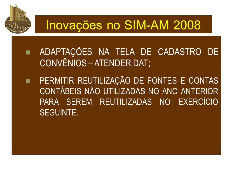 Inovações no SIM-AM 2008 ADAPTAÇÕES NA TELA DE CADASTRO DE CONVÊNIOS – ATENDER DAT;