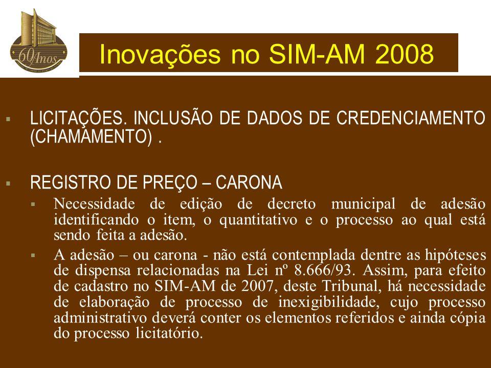 Inovações no SIM-AM 2008 LICITAÇÕES. INCLUSÃO DE DADOS DE CREDENCIAMENTO (CHAMAMENTO) . REGISTRO DE PREÇO – CARONA.