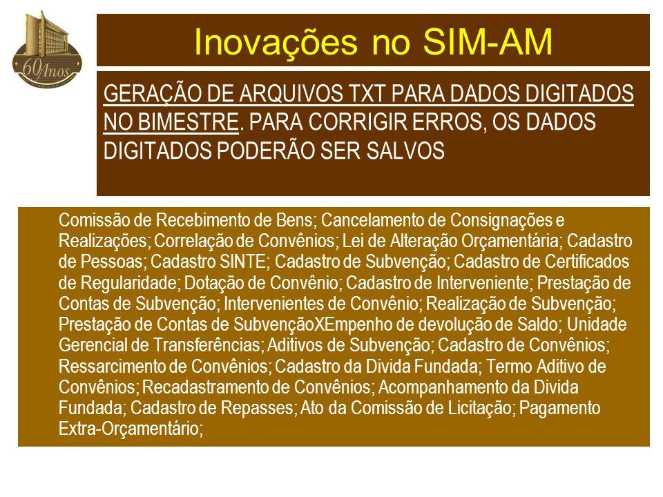 Inovações no SIM-AM GERAÇÃO DE ARQUIVOS TXT PARA DADOS DIGITADOS NO BIMESTRE. PARA CORRIGIR ERROS, OS DADOS DIGITADOS PODERÃO SER SALVOS.