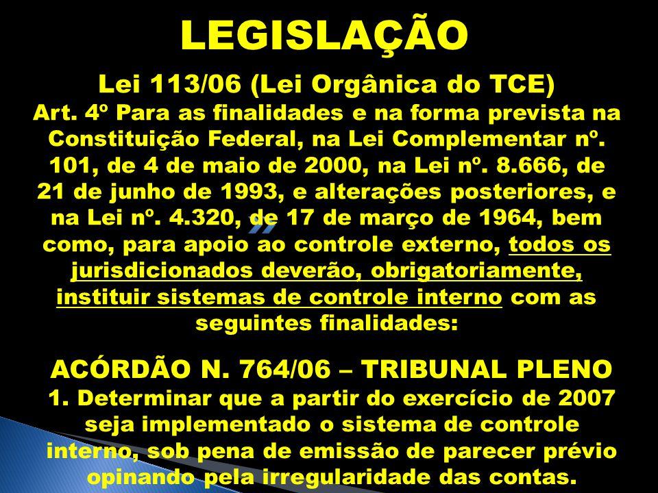 Lei 113/06 (Lei Orgânica do TCE) ACÓRDÃO N. 764/06 – TRIBUNAL PLENO