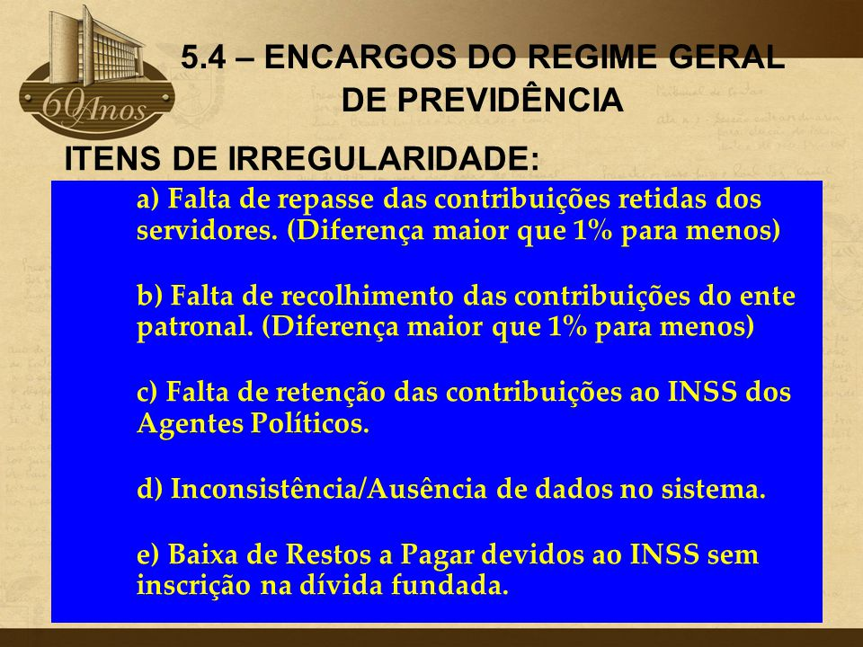 5.4 – ENCARGOS DO REGIME GERAL DE PREVIDÊNCIA ITENS DE IRREGULARIDADE: