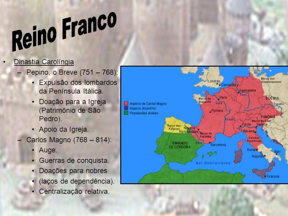 Reino Franco Dinastia Carolíngia Pepino, o Breve (751 – 768):