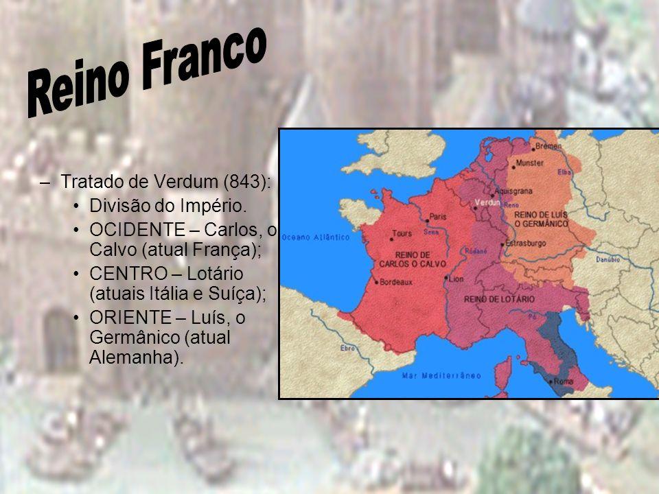 Reino Franco Tratado de Verdum (843): Divisão do Império.