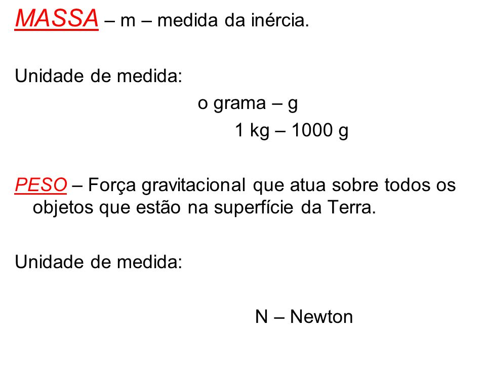 MASSA – m – medida da inércia.