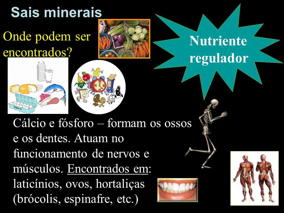 Sais minerais Nutriente regulador Onde podem ser encontrados