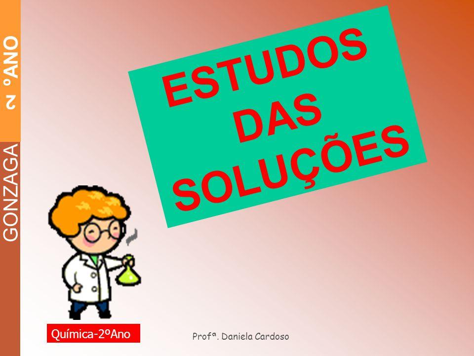 ESTUDOS DAS SOLUÇÕES Química-2ºAno Profª. Daniela Cardoso
