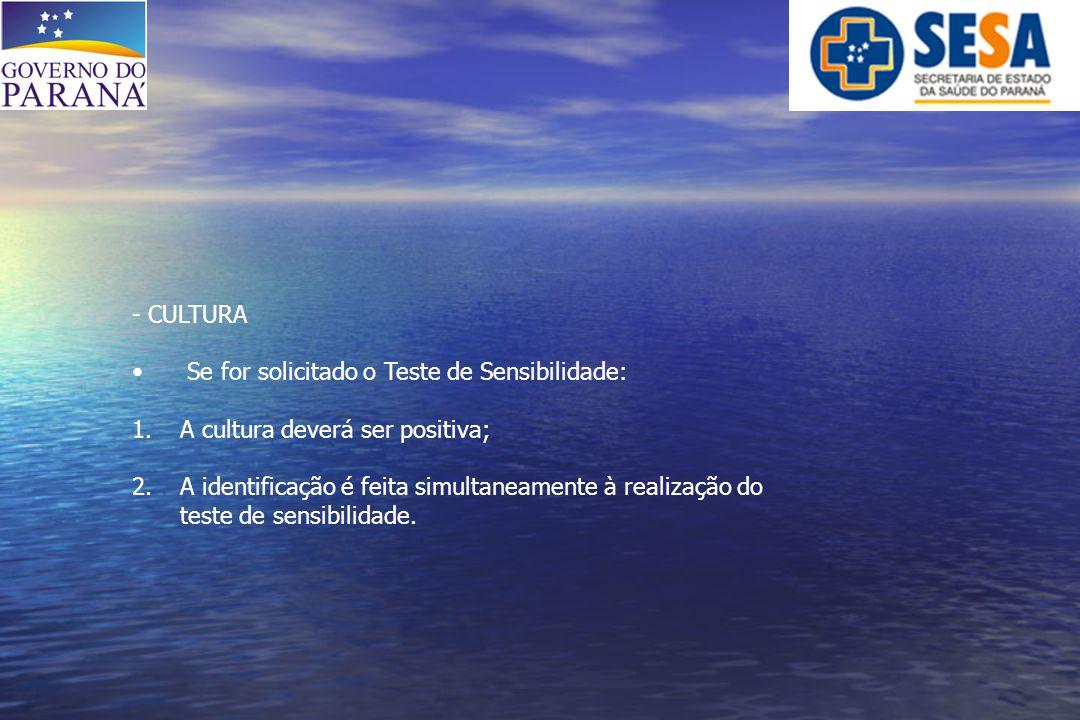 - CULTURA Se for solicitado o Teste de Sensibilidade: A cultura deverá ser positiva;