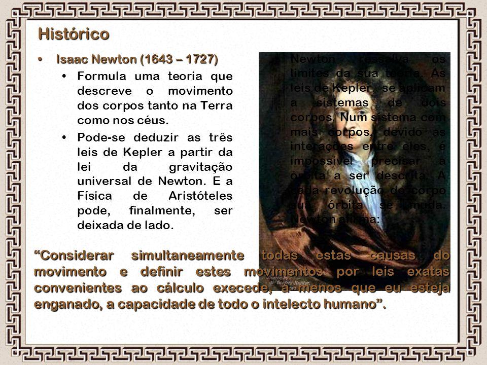 Histórico Isaac Newton (1643 – 1727) Formula uma teoria que descreve o movimento dos corpos tanto na Terra como nos céus.