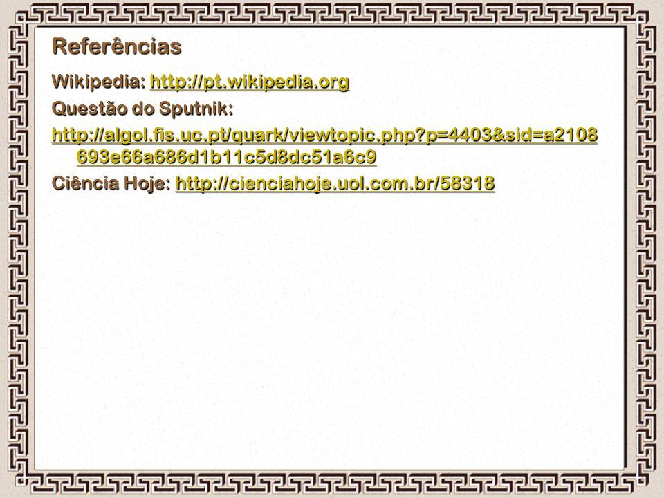 Referências Wikipedia: http://pt.wikipedia.org Questão do Sputnik: