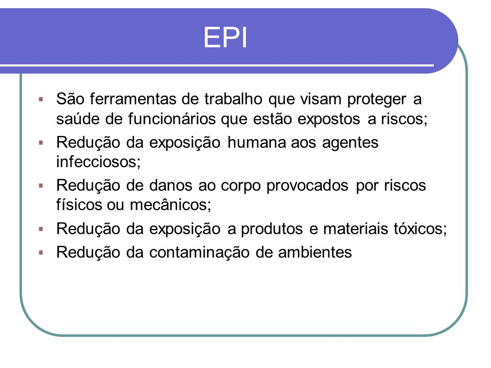 EPI São ferramentas de trabalho que visam proteger a saúde de funcionários que estão expostos a riscos;
