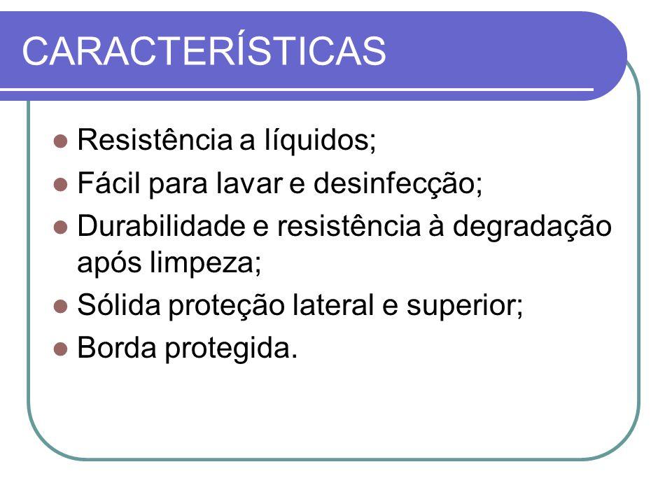 CARACTERÍSTICAS Resistência a líquidos;