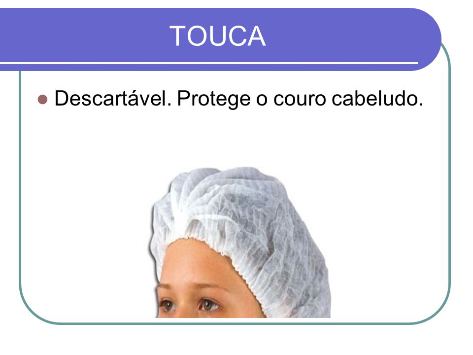 TOUCA Descartável. Protege o couro cabeludo.