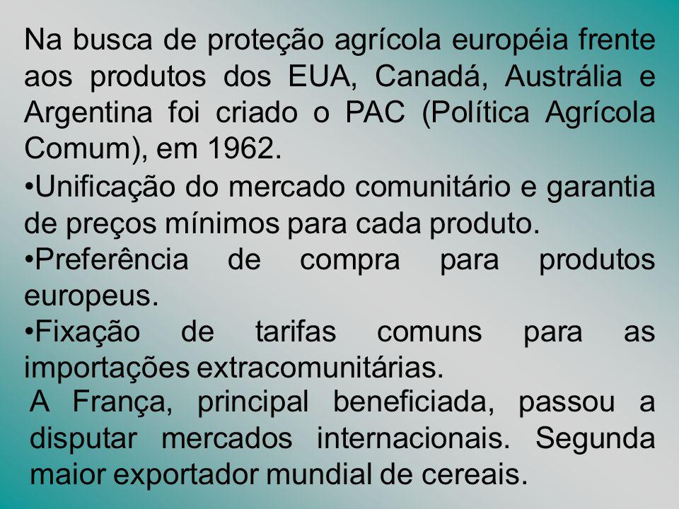 Na busca de proteção agrícola européia frente aos produtos dos EUA, Canadá, Austrália e Argentina foi criado o PAC (Política Agrícola Comum), em 1962.