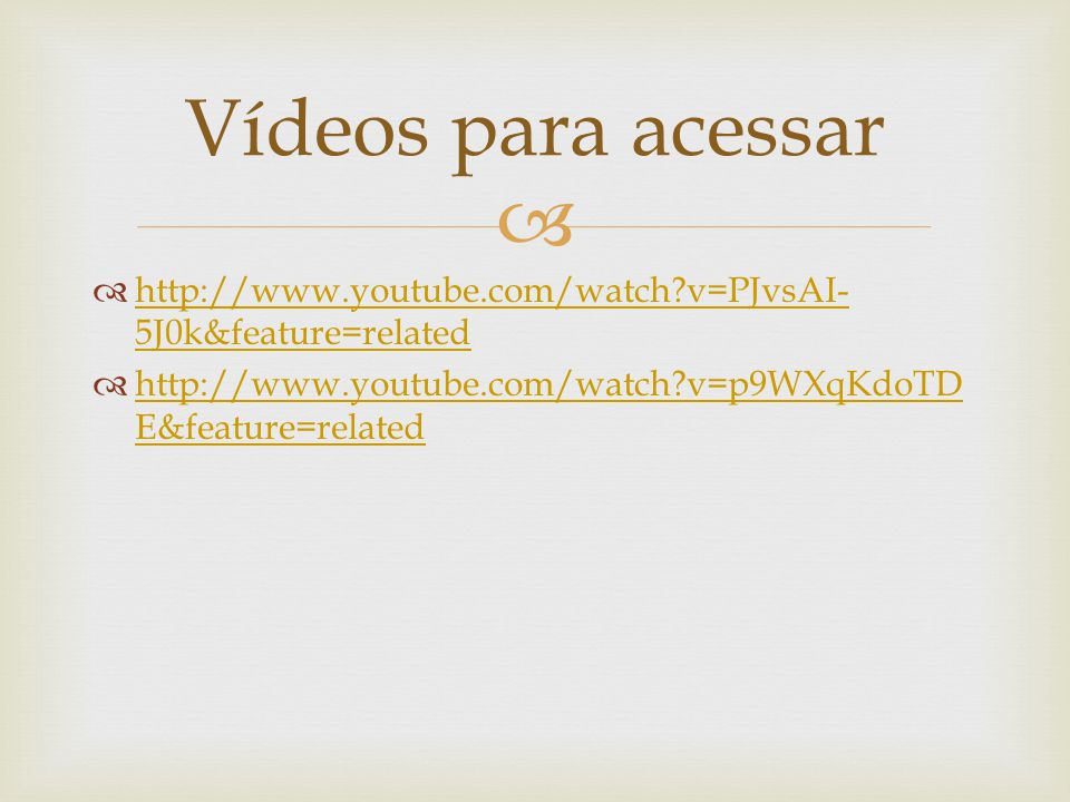 Vídeos para acessar http://www.youtube.com/watch v=PJvsAI-5J0k&feature=related.
