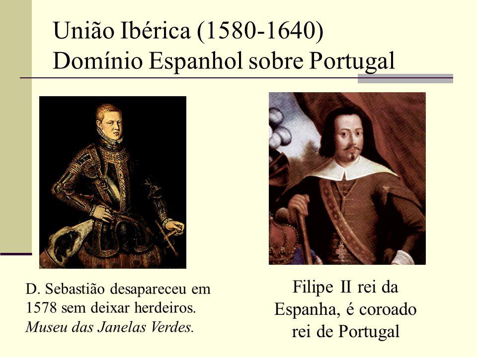União Ibérica (1580-1640) Domínio Espanhol sobre Portugal