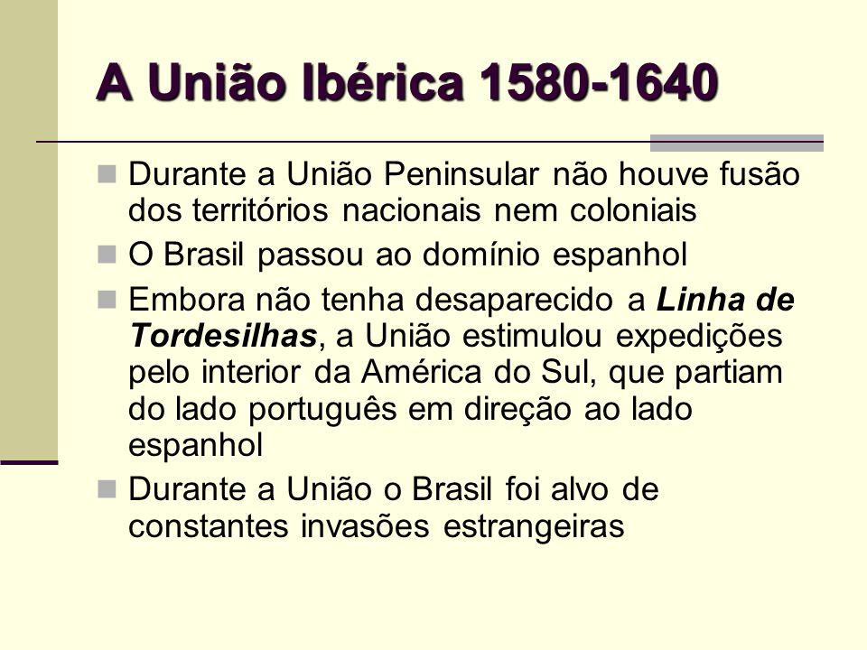 A União Ibérica 1580-1640 Durante a União Peninsular não houve fusão dos territórios nacionais nem coloniais.