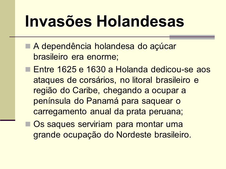 Invasões Holandesas A dependência holandesa do açúcar brasileiro era enorme;