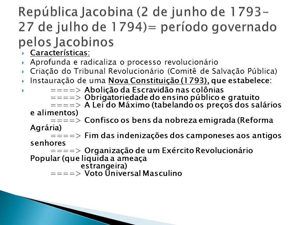 República Jacobina (2 de junho de 1793-27 de julho de 1794)= período governado pelos Jacobinos
