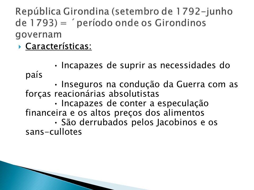 República Girondina (setembro de 1792-junho de 1793) = ´período onde os Girondinos governam