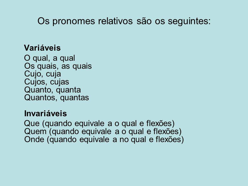 Os pronomes relativos são os seguintes: