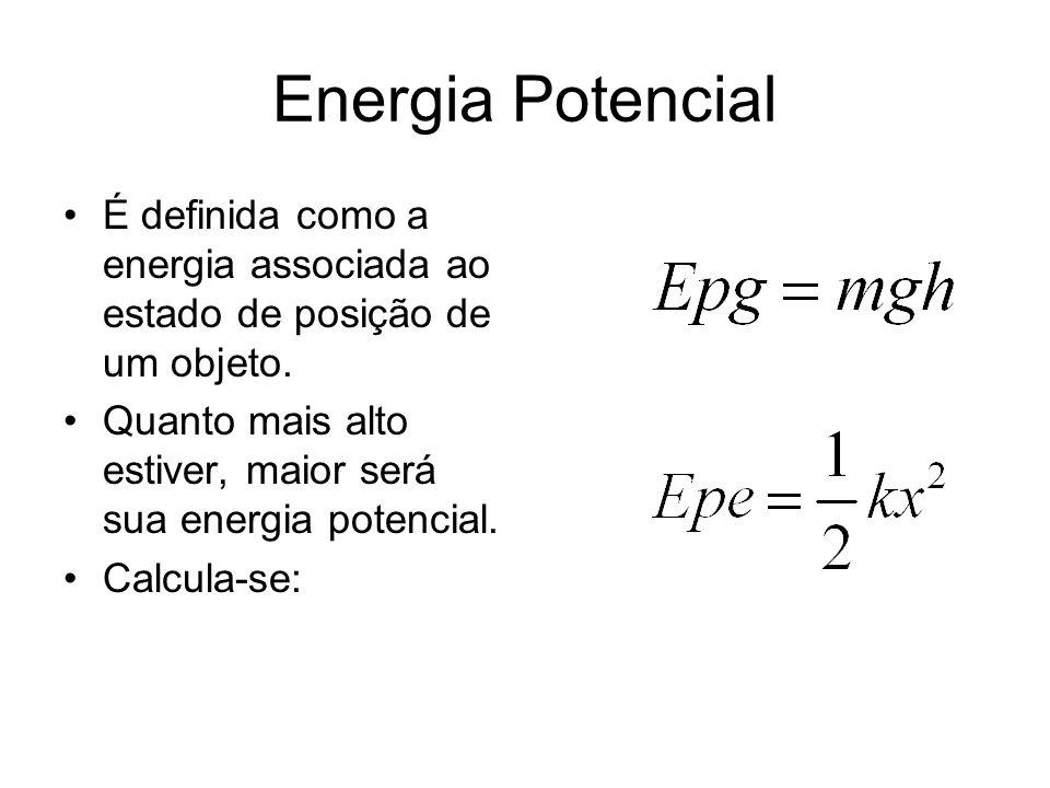Energia Potencial É definida como a energia associada ao estado de posição de um objeto. Quanto mais alto estiver, maior será sua energia potencial.
