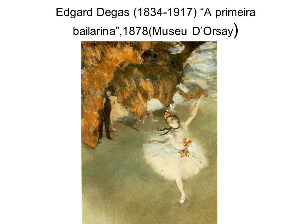 Edgard Degas (1834-1917) A primeira bailarina ,1878(Museu D'Orsay)