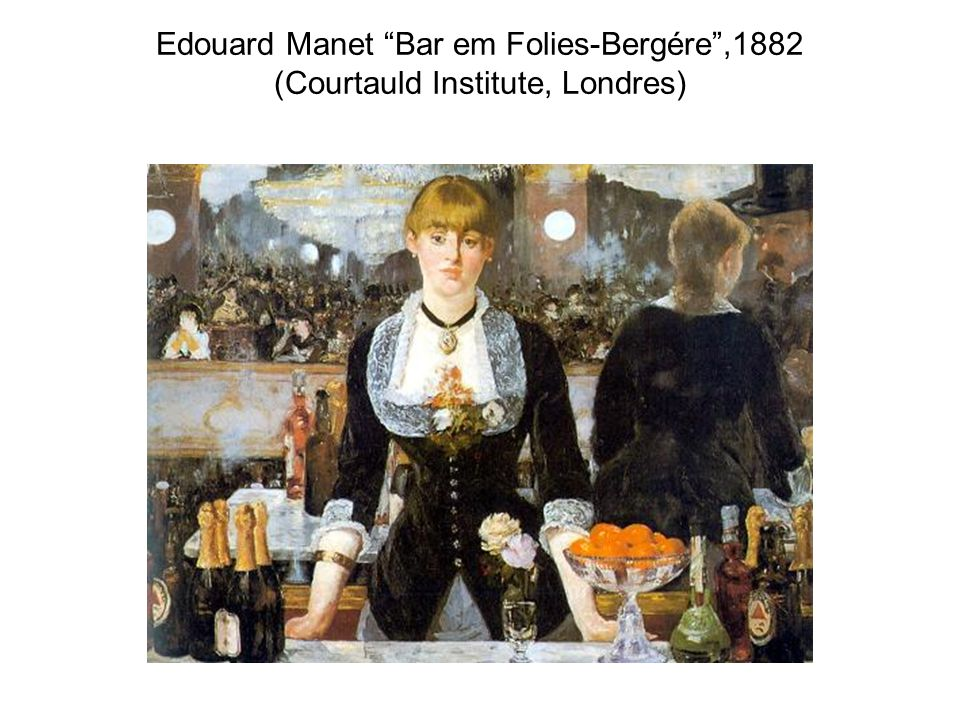 Edouard Manet Bar em Folies-Bergére ,1882 (Courtauld Institute, Londres)