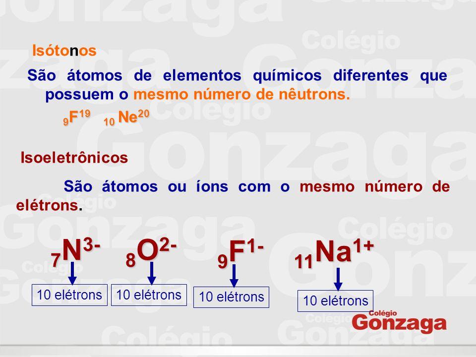 Isótonos São átomos de elementos químicos diferentes que possuem o mesmo número de nêutrons. 9F19 10 Ne20.
