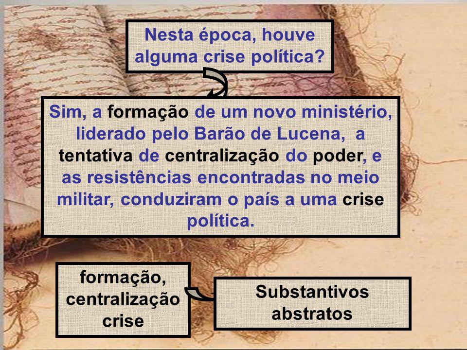 Nesta época, houve alguma crise política