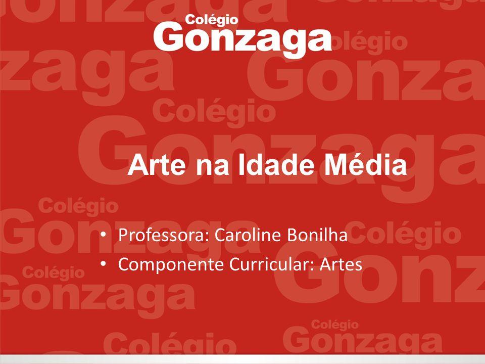 Professora: Caroline Bonilha Componente Curricular: Artes