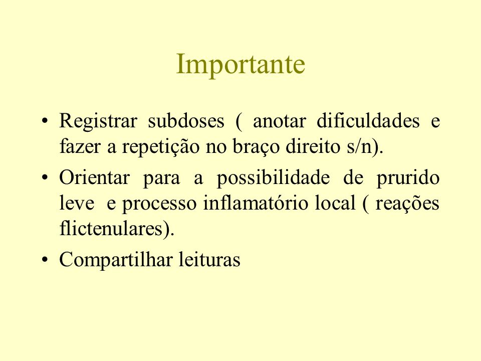 Importante Registrar subdoses ( anotar dificuldades e fazer a repetição no braço direito s/n).