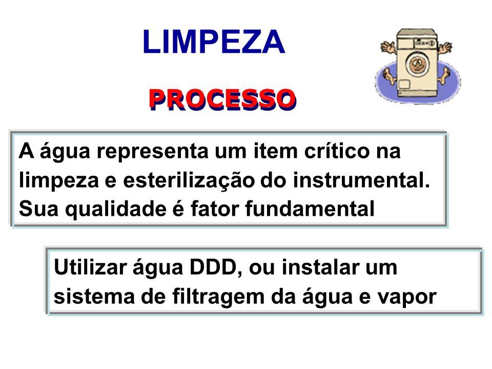 LIMPEZA PROCESSO. A água representa um item crítico na limpeza e esterilização do instrumental. Sua qualidade é fator fundamental.
