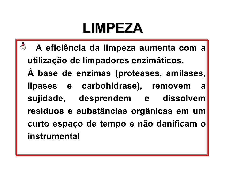 LIMPEZA A eficiência da limpeza aumenta com a utilização de limpadores enzimáticos.