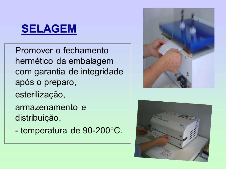 SELAGEM Promover o fechamento hermético da embalagem com garantia de integridade após o preparo,