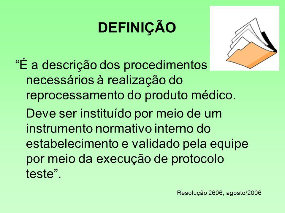 DEFINIÇÃO É a descrição dos procedimentos necessários à realização do reprocessamento do produto médico.