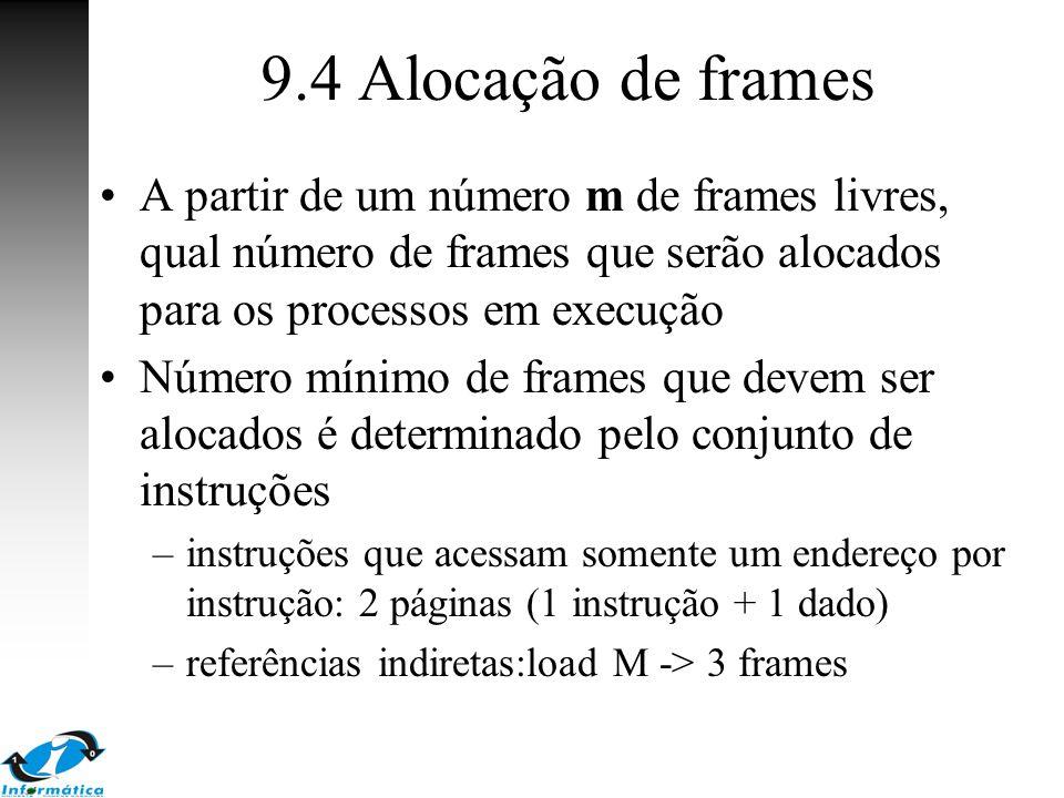 9.4 Alocação de frames A partir de um número m de frames livres, qual número de frames que serão alocados para os processos em execução.