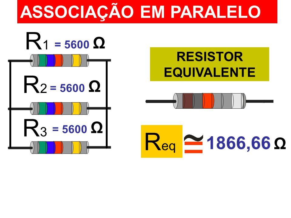 R1 R2 R3 Req 1866,66 Ω ASSOCIAÇÃO EM PARALELO RESISTOR EQUIVALENTE