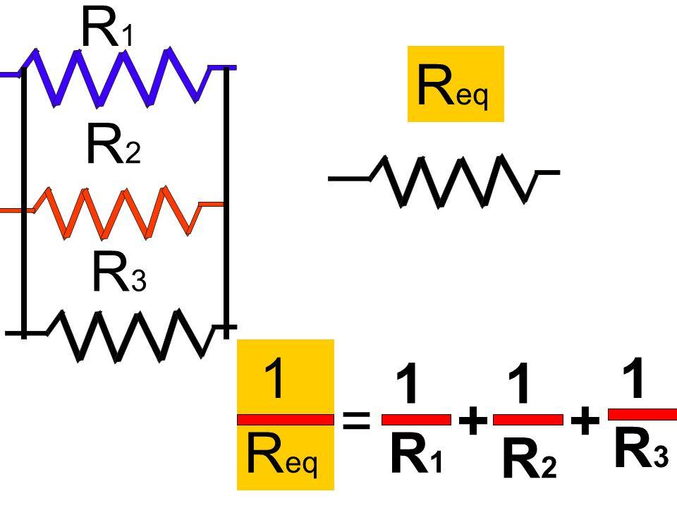 R1 Req R2 R3 1 1 1 1 = + + R3 Req R1 R2